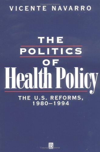 The Politics of Health Policy: The U.S. Reforms, 1980-1994 9781557863188