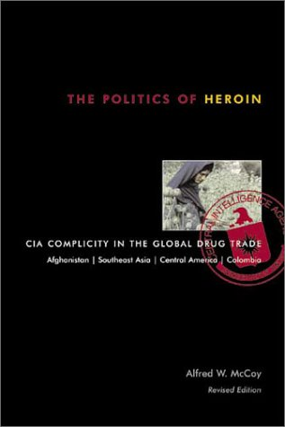 The Politics of Heroin: CIA Complicity in the Global Drug Trade 9781556524837