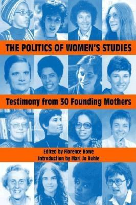 The Politics of Women's Studies: Testimony from the Founding Mothers 9781558612402