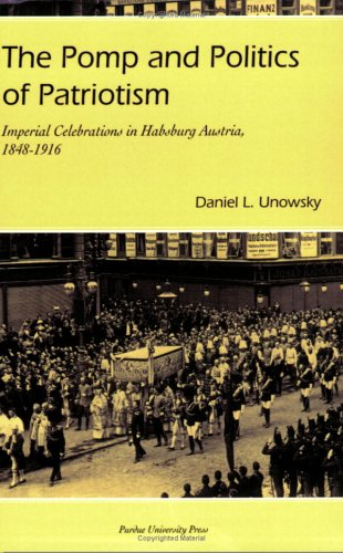 The Pomp and Politics of Patriotism: Imperial Celebrations in Habsburg Austria, 1848-1916 9781557534002