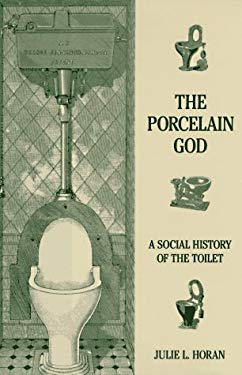 The Porcelain God: A Social History of the Toilet 9781559723466