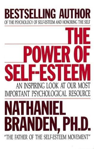 The Power of Self-Esteem: An Inspiring Look at Our Most Important Psychological Resource 9781558742130