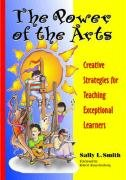 The Power of the Arts: Creative Strategies for Teaching Exceptional Learners 9781557664846