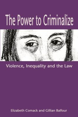 The Power to Criminalize: Violence, Inequality and the Law 9781552661284