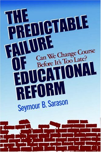 The Predictable Failure of Educational Reform: Can We Change Course Before It's Too Late 9781555426231