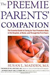 The Preemie Parents' Companion: The Essential Guide to Caring for Your Premature Baby in the Hospital, at Home, and Through the Fi 6905831