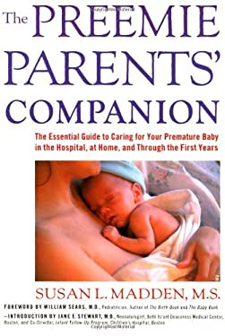 The Preemie Parents' Companion: The Essential Guide to Caring for Your Premature Baby in the Hospital, at Home, and Through the Firs 9781558321359