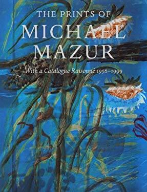 The Prints of Michael Mazur: With a Catalogue Raisonne 1956-1999 9781555951610