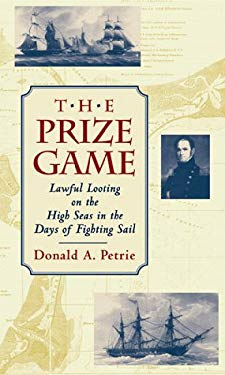 The Prize Game: Lawful Looting on the High Seas in the Days of Fighting Sail 9781557506696