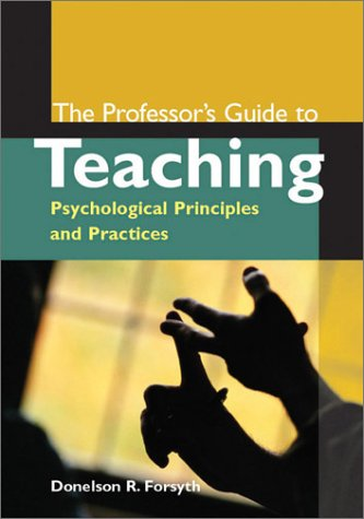 The Professor's Guide to Teaching: Psychological Principles and Practices 9781557989604