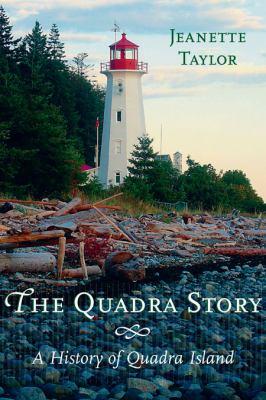 The Quadra Story: A History of Quadra Island 9781550174885