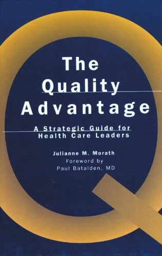 The Quality Advantage: A Strategic Guide for Health Care Leaders 9781556482564
