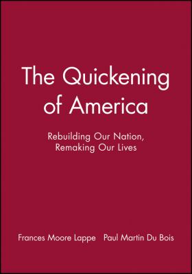 The Quickening of America: Rebuilding Our Nation, Remaking Our Lives 9781555426057