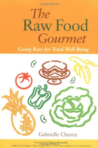 The Raw Food Gourmet: Going Raw for Total Well-Being 9781556436130