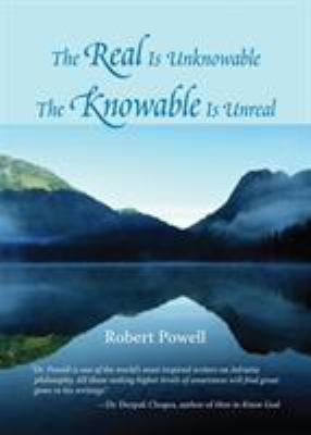 The Real Is Unknowable, the Knowable Is Unreal 9781556435539