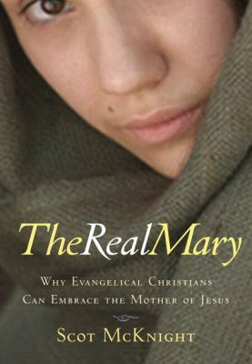 The Real Mary: Why Evangelical Christians Can Embrace the Mother of Jesus 9781557255235