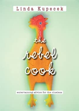 The Rebel Cook: Entertaining Advice for the Clueless 9781551539386