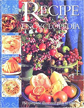 The Recipe Encyclopedia: The Complete Illustrated Guide to Cooking 9781551106427