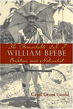 The Remarkable Life of William Beebe: Explorer and Naturalist 9781559638586