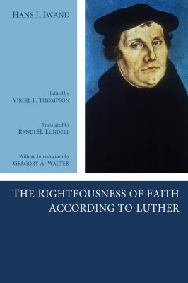The Righteousness of Faith According to Luther 9781556359118