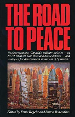 The Road to Peace: Nuclear Weapons, Canada's Military Policies - On NATO, Norad, Star Wars and Arctic Defence 9781550280418