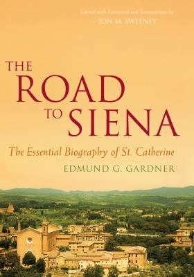 The Road to Siena: The Essential Biography of St. Catherine 9781557256218