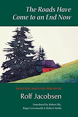 The Roads Have Come to an End Now: Selected and Last Poems of Rolf Jacobsen 9781556591655