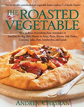 The Roasted Vegetable: How to Roast Everything from Artichokes to Zucchini for Big, Bold Flavors in Pasta, Pizza, Risotto, 9781558321694