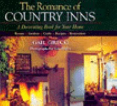 The Romance of Country Inns: A Decorating Book for Your Home: Rooms, Gardens, Crafts, Recipes, Restoration 9781558531758