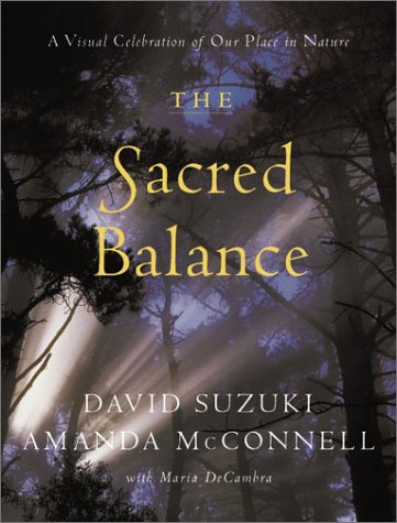 The Sacred Balance: A Visual Celebration of Our Place in Nature 9781550549669