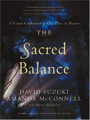 The Sacred Balance: A Visual Celebration of Our Place in Nature 9781553650652