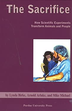 The Sacrifice: How Scientific Experiments Transform Animals and People 9781557534323