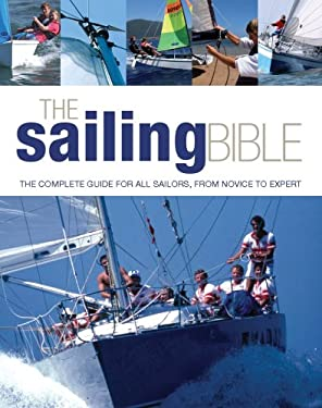 The Sailing Bible: The Complete Guide for All Sailors, from Novice to Expert 9781554074297