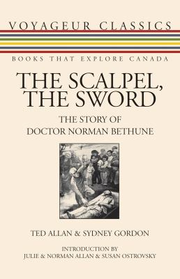 The Scalpel, the Sword: The Story of Doctor Norman Bethune 9781554884025