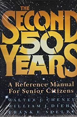 The Second 50 Years: A Reference Manual for Senior Citizens 9781557785312