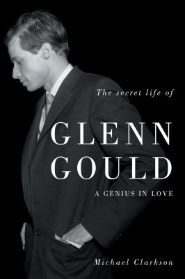 The Secret Life of Glenn Gould: A Genius in Love 9781550229196
