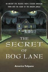 The Secret of Bog Lane: An Ancient Evil Reaches from a Seaside American Town Into the Heart of the Amazon Jungle 16719139