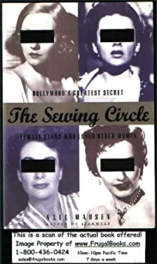 Sewing Circle : Hollywood's Greatest Secret--Female Stars Who Loved Other Women