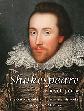 The Shakespeare Encyclopedia: The Complete Guide to the Man and His Works 9781554074792