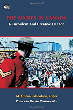 The Sixties in Canada: A Turbulent and Creative Decade 9781551643304