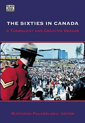 The Sixties in Canada: A Turbulent and Creative Decade 9781551643311