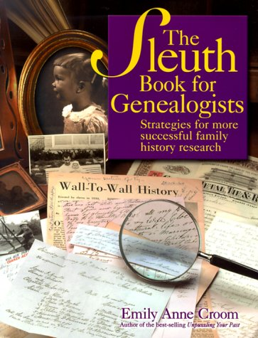 The Sleuth Book for Genealogists: Strategies for More Successful Family History Research 9781558705326