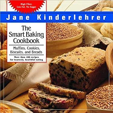 The Smart Baking Cookbook: Muffins, Cookies, Biscuits and Breads (Jane Kinderlehrer Smart Food Series)