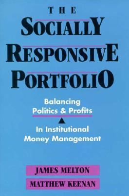 The Socially Responsive Portfolio: Balancing Politics and Profits in Institutional Money Management 9781557385017