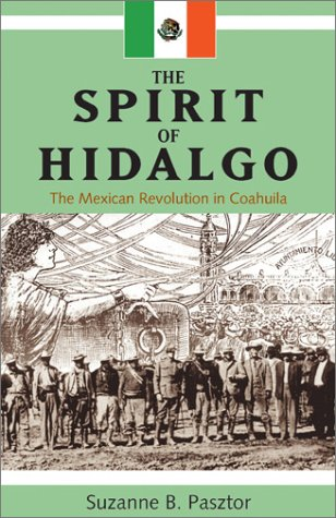 The Spirit of Hidalgo: The Mexican Revolution in Coahuila 9781552380475