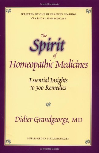 The Spirit of Homeopathic Medicines: Essential Insights to 100 Remedies 9781556432613