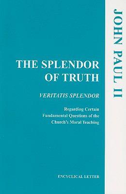 The Splendor of Truth: Veritatis Splendor: Encyclical Letter, August 6, 1993 9781555866792