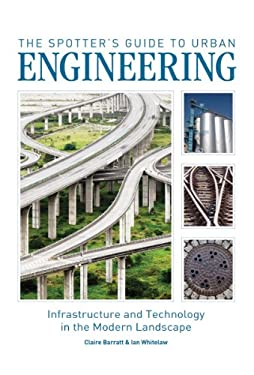 The Spotter's Guide to Urban Engineering: Infrastructure and Technology in the Modern Landscape 9781554077083