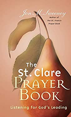 The St. Clare Prayer Book: Listening for God's Leading 9781557255136