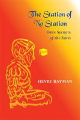 The Station of No Station: Open Secrets of the Sufis 9781556432408